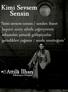 ATTİLÂ İLHAN - KİMİ SEVSEM SENSİN #eskimeyensozler #Attilaİlhan Writers And Poets, Maybe Tomorrow, Wtf Fun Facts, Losing You, Alter, Cool Words, Quotations, Che Guevara, Poems