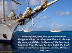 Throw off the bowlines, sail away from the safe harbor~ Mark Twain Inspirational Wisdom Quotes, Great Quotes, Quotes To Live By, Citations De Mark Twain, Sailing Quotes, Mark Twain Quotes, Safe Harbor, The Next Big Thing, Boat Stuff
