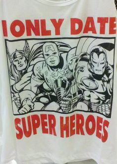 Perfect shirt for Nerdy Girls.....I know I'm a Nerdy Girl. My man is a real life Super Hero!