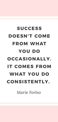 Success doesn't come from what you do occasionally. It comes from what you do consistently. - Marie Forleo | The best girl boss quotes, girl boss, girlboss quotes, girlboss inspiration