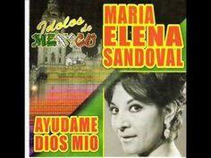 María Elena Sandoval - Ayúdame dios mío - YouTube