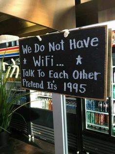 We Do Not Have Wifi... Talk To Each Other, Pretend It's 1995