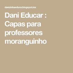 Dani  Educar      : Capas para professores moranguinho