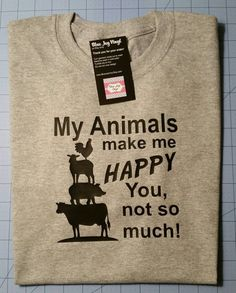 Hey, I found this really awesome Etsy listing at https://www.etsy.com/listing/466216721/my-animals-make-me-happy-you-not-so-much