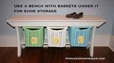 Shoe storage - I would put this by the door we all use. As soon as you come in, sit down and take off your shoes!