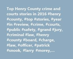 Top Henry County crime and courts stories in 2016 #henry #county, #top #stories, #year #in #review, #crime, #courts, #public #safety, #grand #jury, #criminal #law, #henry #county #board, #charge, #law, #officer, #patrick #snook, #larry #morey, #jacob #cole #kosky http://tucson.remmont.com/top-henry-county-crime-and-courts-stories-in-2016-henry-county-top-stories-year-in-review-crime-courts-public-safety-grand-jury-criminal-law-henry-county-board-charge-law/  # Top Henry County crime and…