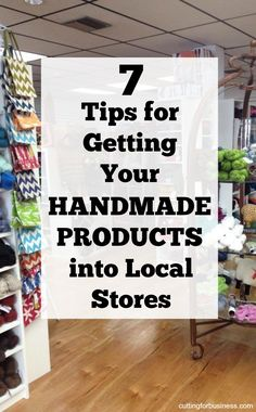 7 Tips to Get Your Handmade Products into Local Stores and Boutiques - Great for Silhouette Portrait or Cameo and Cricut Explore or Maker small business owners - by cuttingforbusiness.com