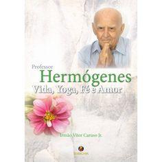 Hermógenes, Vida, Yoga, Fé e Amor - Vítor Caruso Júnior  Biografia do professor de yoga que é uma unanimidade dentro e fora do Brasil.  Leia a resenha deste lançamento.