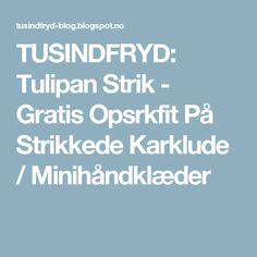 TUSINDFRYD: Tulipan Strik - Gratis Opsrkfit På Strikkede Karklude / Minihåndklæder