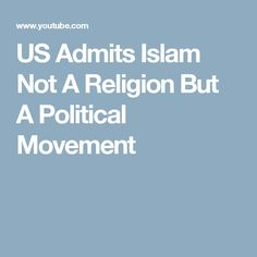 US Admits Islam Not A Religion But A Political Movement