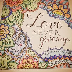 It's true it's true! #lovenevergivesup #WhateverIsLovely #coloringbook