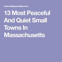 13 Most Peaceful And Quiet Small Towns In Massachusetts
