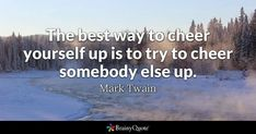 The best way to cheer yourself up is to try to cheer somebody else up. - Mark Twain #brainyquote #QOTD #cheer #life Amor Humor, Frases Humor, Brainy Quotes, Short Quotes, Famous Inspirational Quotes, Motivational Quotes, Famous Quotes, Quotes Quotes, Someecards