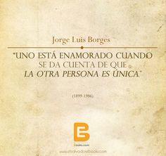 """""""Uno está #enamorado cuando se da cuenta de que la otra persona es única.""""  Jorge Luis Borges  (1899-1986)    http://www.elsalvadorebooks.com"""