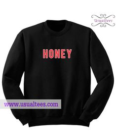 Honey Sweatshirt from usualtees.com This sweatshirt is Made To Order, one by one printed so we can control the quality.