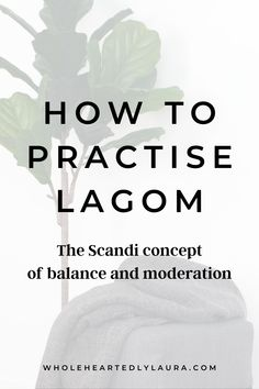 Lagom is the Scandi concept of balance and moderation - in this post I share 8 ways you can embrace Lagom in your own life