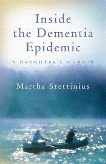 The CareGiver Partnership: Inside the Dementia Epidemic: A Daughter's Memoir