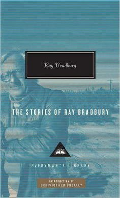 The Stories of Ray Bradbury by Ray Bradbury, Christopher Buckley (Introduction)