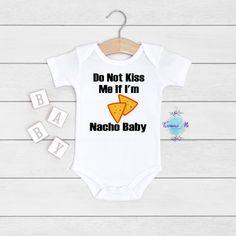 Do Not Kiss Me If I'm Nacho Baby. Nacho baby onesie. Funny baby unisex bodysuit. Custom Baby Onesies, Boy First Birthday, Baby Birth, Unisex Baby, Kiss Me, Nachos, Funny Babies, Little Babies, Baby Bodysuit
