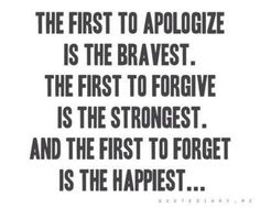 The first to apologize is the bravest. The fist to forgive is the strongest. The fisrt to forget is the happiest.  inspirational quote about letting go