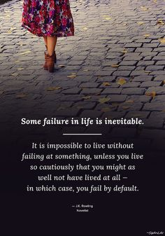 """""""You might never fail on the scale I did, but some failure in life is inevitable. It is impossible to live without failing at something, unless you live so cautiously that you might as well not have lived at all – in which case, you fail by default."""" ~J.K.Rowling, Harvard commencement speech ,'The Fringe Benefits of Failure, and the Importance of Imagination' #Failure #Inevitable #SqdnLdr"""