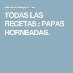 TODAS LAS RECETAS : PAPAS HORNEADAS.