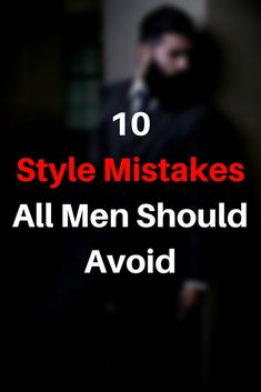 10 style mistakes men should avoid #mens #fashion