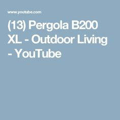 (13) Pergola B200 XL - Outdoor Living - YouTube