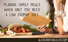 Planning family meals when only you need a low FODMAP diet - A Less Irritable Life