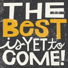 The Best is Yet to Come Posters by Michael Mullan at AllPosters.com For Katie's bedroom in her new home
