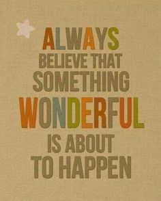 Believe and it will happen!