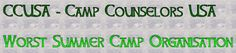 CCUSA overcharged me in applicant fees that I paid and then lied to me about this.  I got horribly treated by the director of Camp Birchwood for Boys and CCUSA did not help me..  CCUSA Still have part of my wage that I'm still owed from Camp Birchwood for Boys.  CCUSA also state that they work with the very best camps, yet they work with Camp Birchwood for Boys, who give children broken tents for camping trips in thunderstorms and no other shelter.