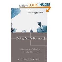 Doing God's Business: Meaning and Motivation for the Marketplace: R. Paul Stevens: 9780802833983: Amazon.com: Books