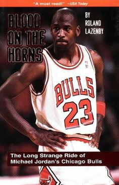 Blood on the Horns: The Long Strange Ride of Michael Jordan's Chicago Bulls by Roland Lazenby. $0.01. Author: Roland Lazenby. Publisher: Taylor Trade Publishing / Addax (August 1, 1998). Publication: August 1, 1998. 273 pages. A fascinating inside look at the Bulls.                                                         Show more                               Show less