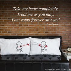 BoldLoft Love Quotes- Take my heart completely, treat me as you may. I am yours forever anyway! (Frank Sinatra). BoldLoft My Heart is Yours His and Hers Pillowcases.
