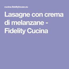 Lasagne con crema di melanzane - Fidelity Cucina