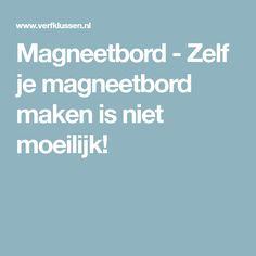 Magneetbord - Zelf je magneetbord maken is niet moeilijk!
