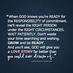 "When God knows you're ready for THE relationship - I think I might be changing my mind about this whole ""relationship"" thing"