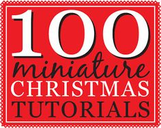 100 Christmas and holiday tutorials for dollhouse miniatures