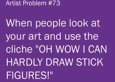 Submitted by: captainsawah It does get kind of stressful when people say this constantly