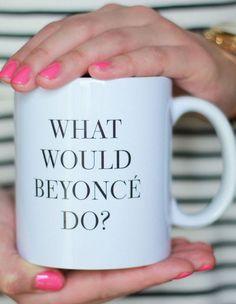 'What Would Beyonce Do?' Mug #music #lol #humor
