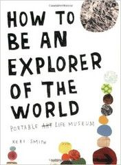 A great summer project for the whole family! How to be an Explorer of the World by Keri Smith – TREEHOUSE kid and craft www.treehousekidandcraft.com
