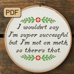 Cross Stitch Pattern Pdf – I Wouldn't Say I'm Super Successful but I'm Not on Meth - Funny Cross Stitch Pattern Pdf - I Wouldn't Say I'm Super Successful but I'm Not on Meth Cross Stitch Chart, Sarcastic Embroidery Hoop Art Funny Embroidery, Embroidery Hoop Art, Cross Stitch Embroidery, Embroidery Patterns, Funny Cross Stitch Patterns, Cross Stitch Designs, Free Cross Stitch Charts, Free Charts, Cross Stitch Quotes