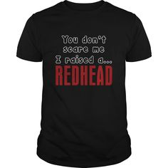 You Don't Scare Me I Raised A Redhead Funny Gift For Any Father Mother Dad Mom