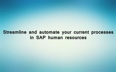 Streamline and automate your current processes in SAP human resources.
