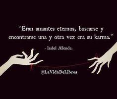 """""""Eran amantes eternos, buscarse y encontrarse una y otra vez era su karma"""". - Isabel Allende."""
