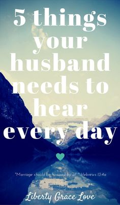 5 Things Your Husband Needs To Hear Every Day Christian Marriage Tips for those seeking a Godly Christ-centered Marriage. Submit to one other out of reverence to Christ- Hebrews 13:4 Ephesians 5:21