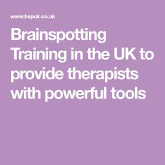 Brainspotting Training in the UK to provide therapists with powerful tools