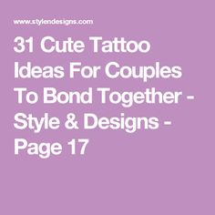 31 Cute Tattoo Ideas For Couples To Bond Together - Style & Designs - Page 17