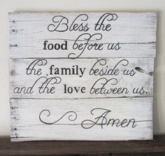 Bless the Food Before Us, the Family Beside Us, and the Love Between Us. Amen Barnwood Sign